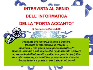 """INTERVISTA AL GENIO  DELL' INFORMATICA DELLA """"PORTA ACCANTO"""" di Francesco Prevedello"""