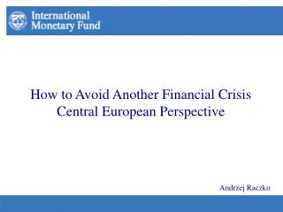 How to Avoid Another Financial Crisis Central European Perspective