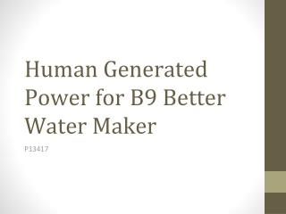Human Generated Power for B9 Better Water Maker