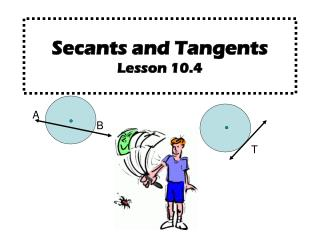 Secants and Tangents Lesson 10.4