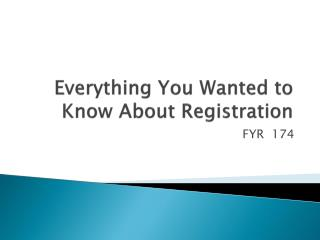 Everything You Wanted to Know About Registration