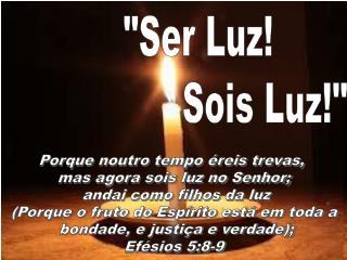 """""""Ser Luz!              Sois Luz!"""""""