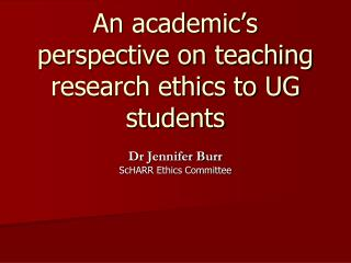 An academic�s perspective on teaching research ethics to UG students