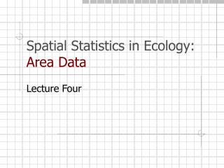 Spatial Statistics in Ecology:  Area Data