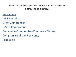AIM:  Did the Constitutional Compromises compromise liberty and democracy?