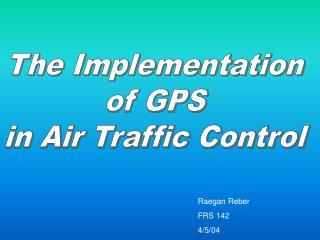The Implementation  of GPS  in Air Traffic Control