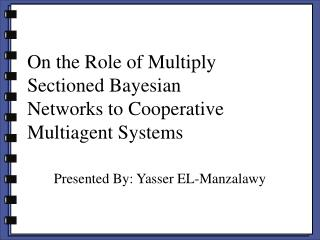 On the Role of Multiply Sectioned Bayesian Networks to Cooperative Multiagent Systems