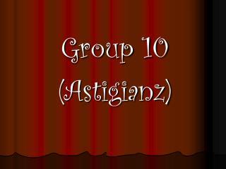Group 10 (Astigianz)