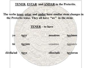 TENER ,  ESTAR   and  ANDAR  in the Preterite.