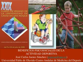 BENEFICIOS PSICOSOCIALES DE LA  ACTIVIDAD DEPORTIVA José Carlos Jaenes Sánchez ( jcjaesan@upo.es )