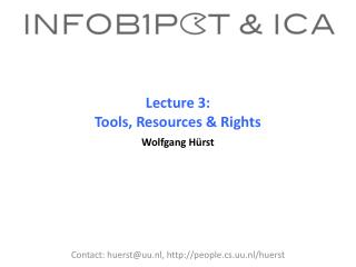 Lecture 3:  Tools, Resources & Rights Wolfgang Hürst