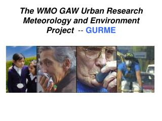 The WMO GAW Urban Research Meteorology and Environment Project   --  GURME