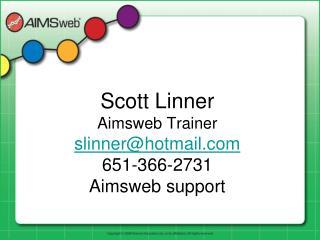 Scott Linner Aimsweb Trainer slinnerhotmail 651-366-2731 Aimsweb support
