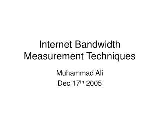 Internet Bandwidth Measurement Techniques