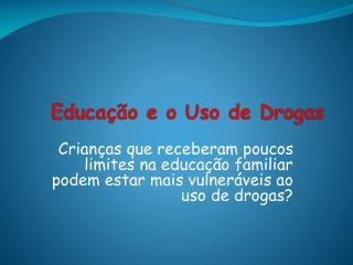 Educação e o Uso de Drogas