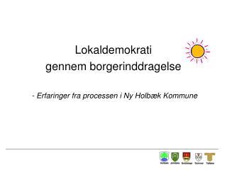 Lokaldemokrati  gennem borgerinddragelse   - Erfaringer fra processen i Ny Holbæk Kommune