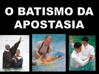 O BATISMO DA APOSTASIA