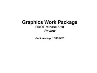 Graphics Work Package ROOT release 5.28 Review Root meeting  11/06/2010