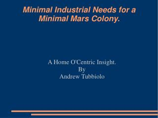Minimal Industrial Needs for a Minimal Mars Colony.