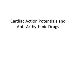 Cardiac Action Potentials and Anti-Arrhythmic Drugs