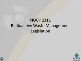 NUCP 2311 Radioactive Waste Management Legislation