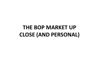 THE BOP MARKET UP CLOSE (AND PERSONAL)