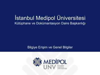 İstanbul Medipol Üniversitesi Kütüphane ve Dokümantasyon Daire Başkanlığı