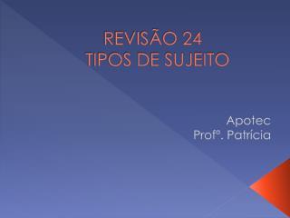 REVISÃO 24   TIPOS DE SUJEITO