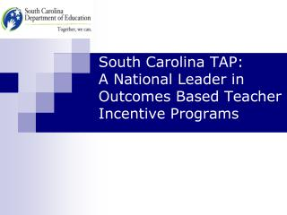 South Carolina TAP:        A National Leader in Outcomes Based Teacher Incentive Programs