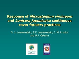 Response of  Microstegium vimineum  and  Lonicera japonica  to continuous cover forestry practices