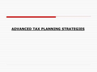 ADVANCED TAX PLANNING STRATEGIES