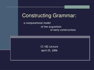 Constructing Grammar: a computational model 		of the acquisition  			of early constructions