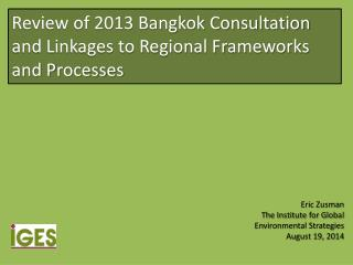 Review of 2013 Bangkok Consultation and Linkages to Regional Frameworks  and P rocesses