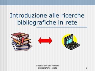 Introduzione alle ricerche bibliografiche in rete