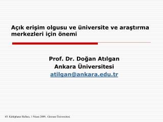 Açık erişim olgusu ve üniversite ve araştırma merkezleri için önemi Prof. Dr. Doğan Atılgan