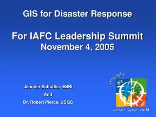 GIS for Disaster Response For IAFC Leadership Summit November 4, 2005