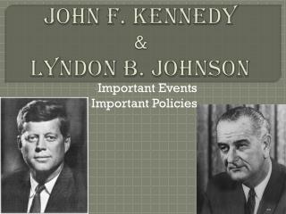 John F. Kennedy &  Lyndon B.  J ohnson