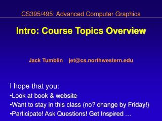CS395/495: Advanced Computer Graphics Intro: Course Topics Overview