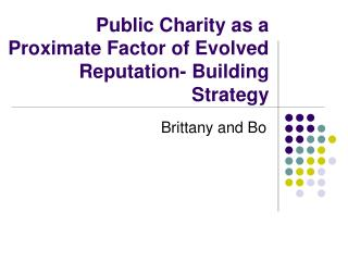 Public Charity as a Proximate Factor of Evolved Reputation- Building Strategy