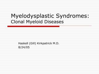 Myelodysplastic Syndromes: Clonal Myeloid Diseases