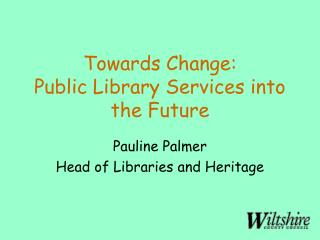 Towards Change:  Public Library Services into the Future