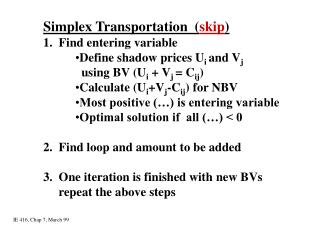 Simplex Transportation  ( skip ) 1.  Find entering variable Define shadow prices U i  and V j