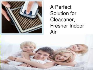 A Perfect Solution for Cleacaner, Fresher Indoor