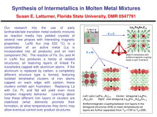 Synthesis of Intermetallics in Molten Metal Mixtures  Susan E. Latturner, Florida State University, DMR 0547791