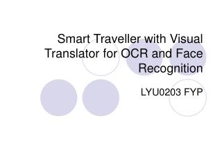 Smart Traveller with Visual Translator for OCR and Face Recognition