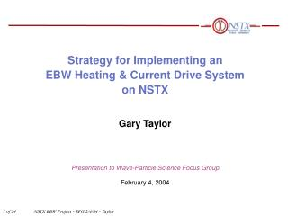 Strategy for Implementing an  EBW Heating & Current Drive System on NSTX Gary Taylor