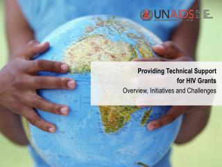 Providing Technical Support   for HIV Grants   Overview, Initiatives and Challenges