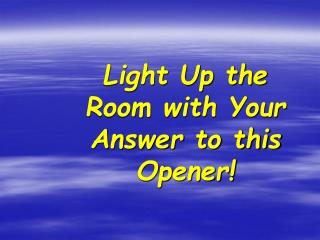 Light Up the Room with Your Answer to this Opener!