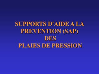 SUPPORTS DAIDE A LA PREVENTION SAP  DES  PLAIES DE PRESSION