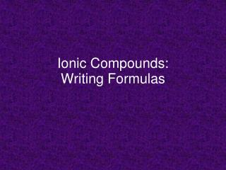 Ionic Compounds: Writing Formulas